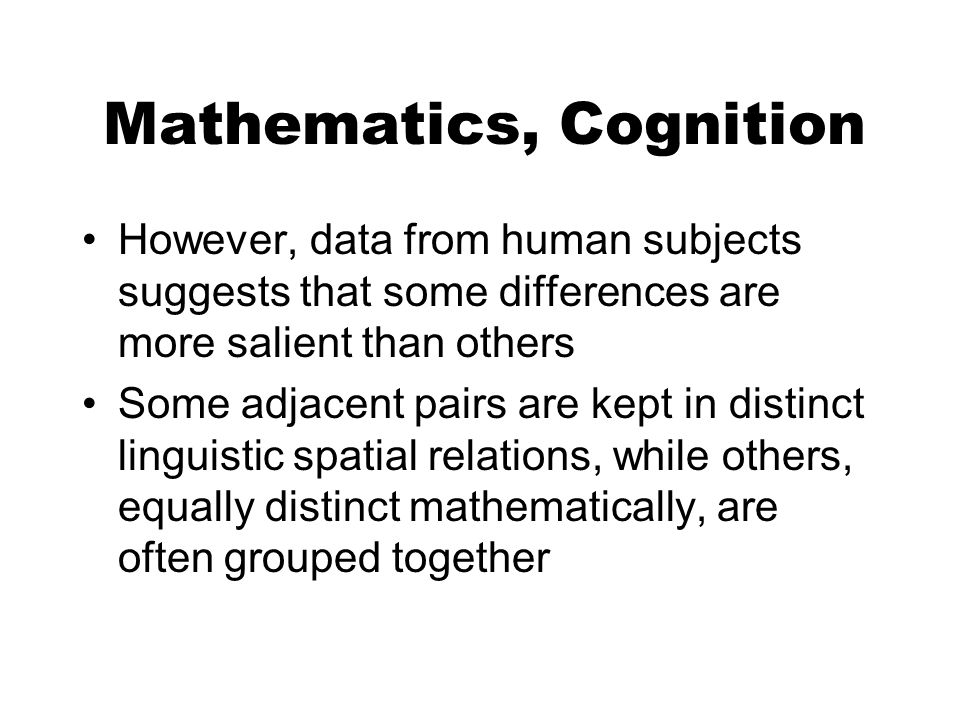 Mathematics, Cognition However, data from human subjects suggests that some differences are more salient than others Some adjacent pairs are kept in d