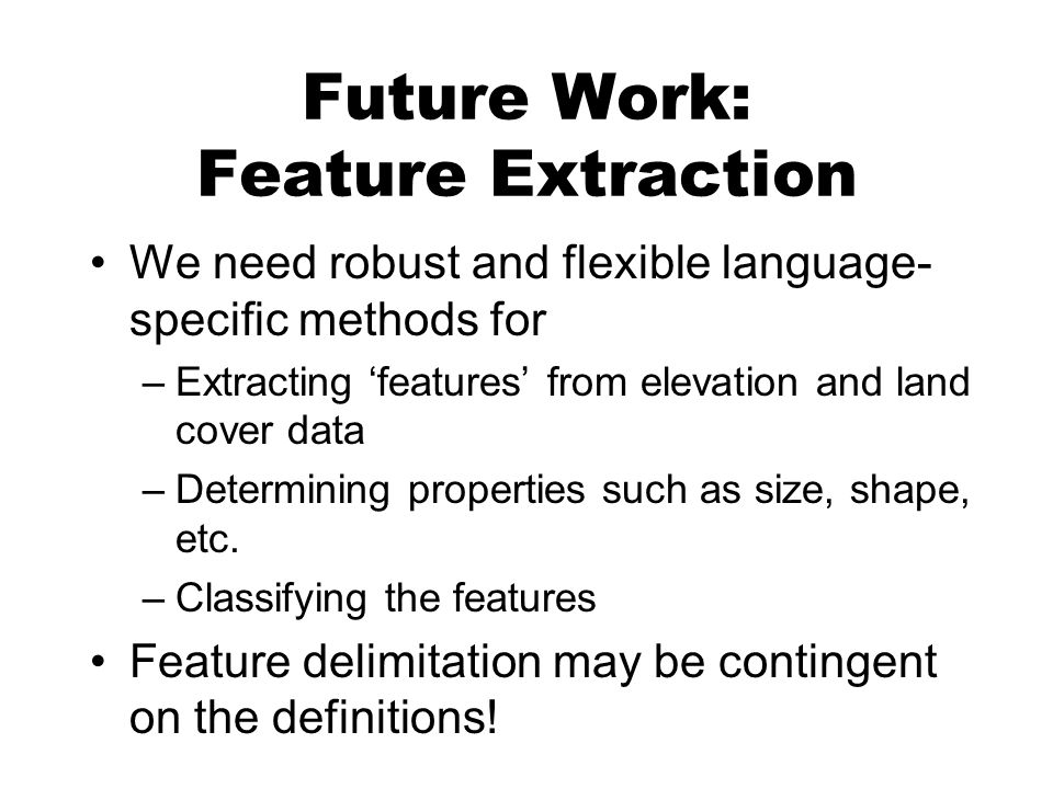 Future Work: Feature Extraction We need robust and flexible language- specific methods for –Extracting features from elevation and land cover data –Determining properties such as size, shape, etc.