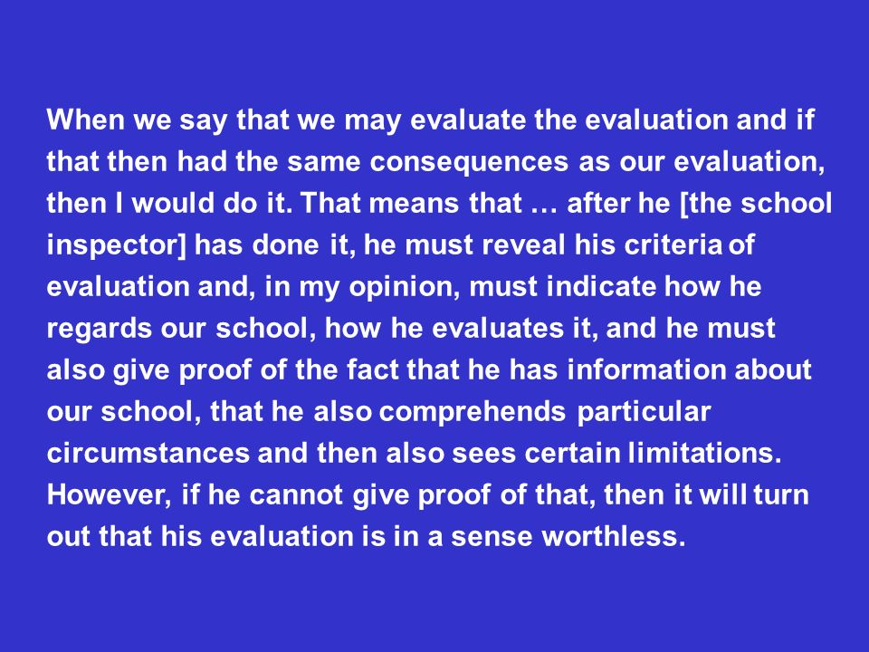 When we say that we may evaluate the evaluation and if that then had the same consequences as our evaluation, then I would do it.