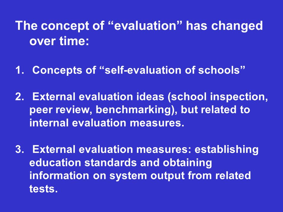 The concept of evaluation has changed over time: 1.