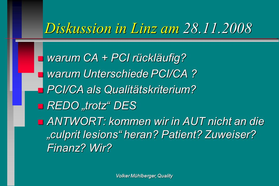 Volker Mühlberger, Quality Diskussion in Linz am 28.11.2008 Diskussion in Linz am 28.11.2008 n warum CA + PCI rückläufig.