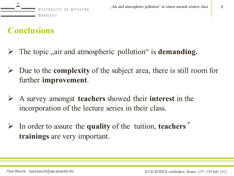 Nina Harsch (nina.harsch@uni-muenster.de) U NIVERSITY OF M ÜNSTER G ERMANY ICCE-ECRICE conference, Rome, 15 th - 20 th July 2012 Conclusions The topic air and atmospheric pollution is demanding.