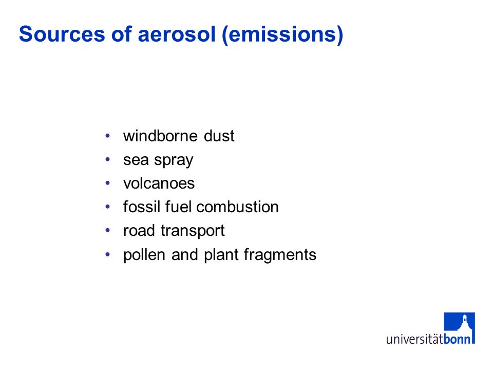 Sources of aerosol (emissions) windborne dust sea spray volcanoes fossil fuel combustion road transport pollen and plant fragments