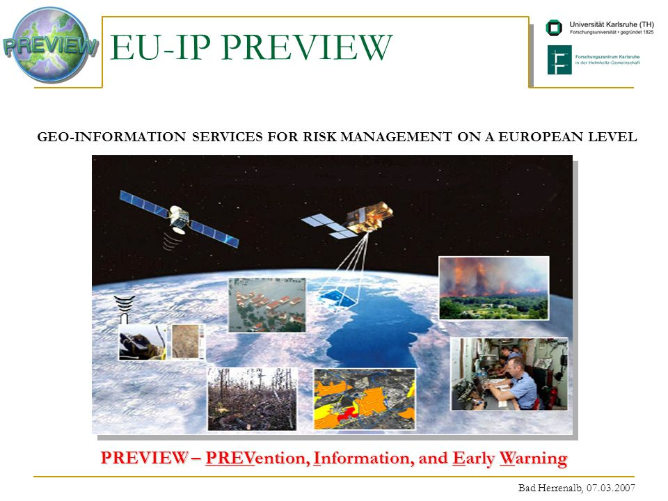 Bad Herrenalb, 07.03.2007 EU-IP PREVIEW GEO-INFORMATION SERVICES FOR RISK MANAGEMENT ON A EUROPEAN LEVEL PREVIEW – PREVention, Information, and Early Warning