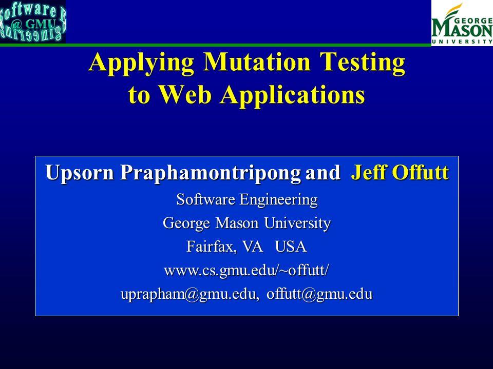 © Praphamontripong and Offutt22Contacts Upsorn Praphamontripong uprapham@gmu.edu Jeff Offutt offutt@gmu.eduhttp://cs.gmu.edu/~offutt/ Mutation 2010