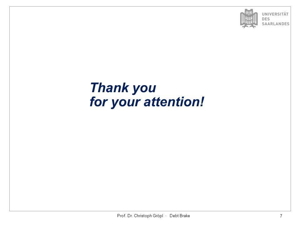 Prof. Dr. Christoph Gröpl · Debt Brake 7 Thank you for your attention!