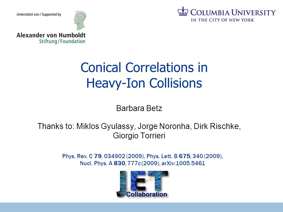 Conical Correlations in Heavy-Ion Collisions Barbara Betz Thanks to: Miklos Gyulassy, Jorge Noronha, Dirk Rischke, Giorgio Torrieri Phys. Rev. C 79, 0