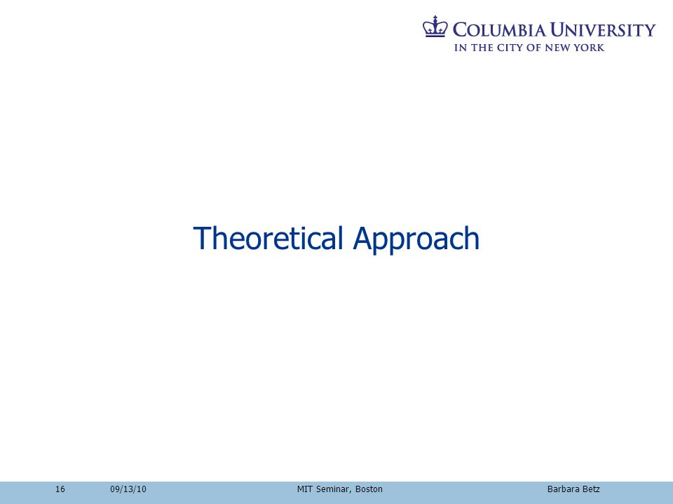 16 Theoretical Approach 09/13/10 MIT Seminar, Boston Barbara Betz