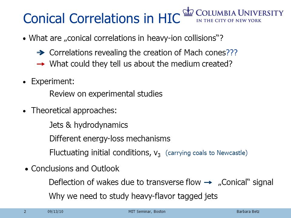 209/13/10 MIT Seminar, Boston Barbara Betz Conical Correlations in HIC What are conical correlations in heavy-ion collisions? Correlations revealing t