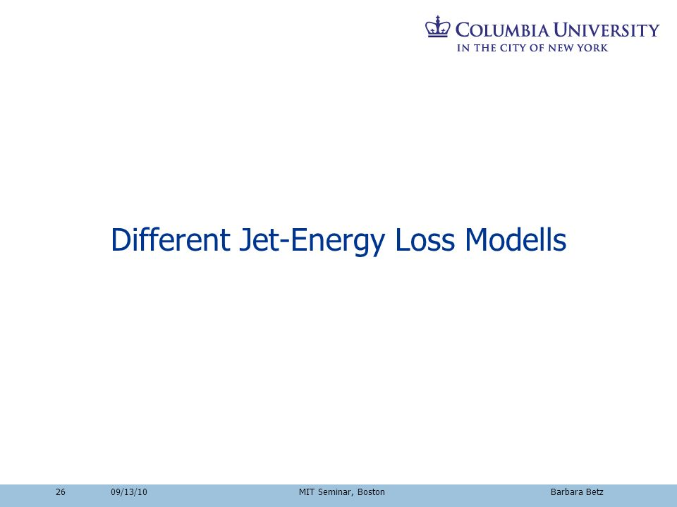 2609/13/10 MIT Seminar, Boston Barbara Betz Different Jet-Energy Loss Modells