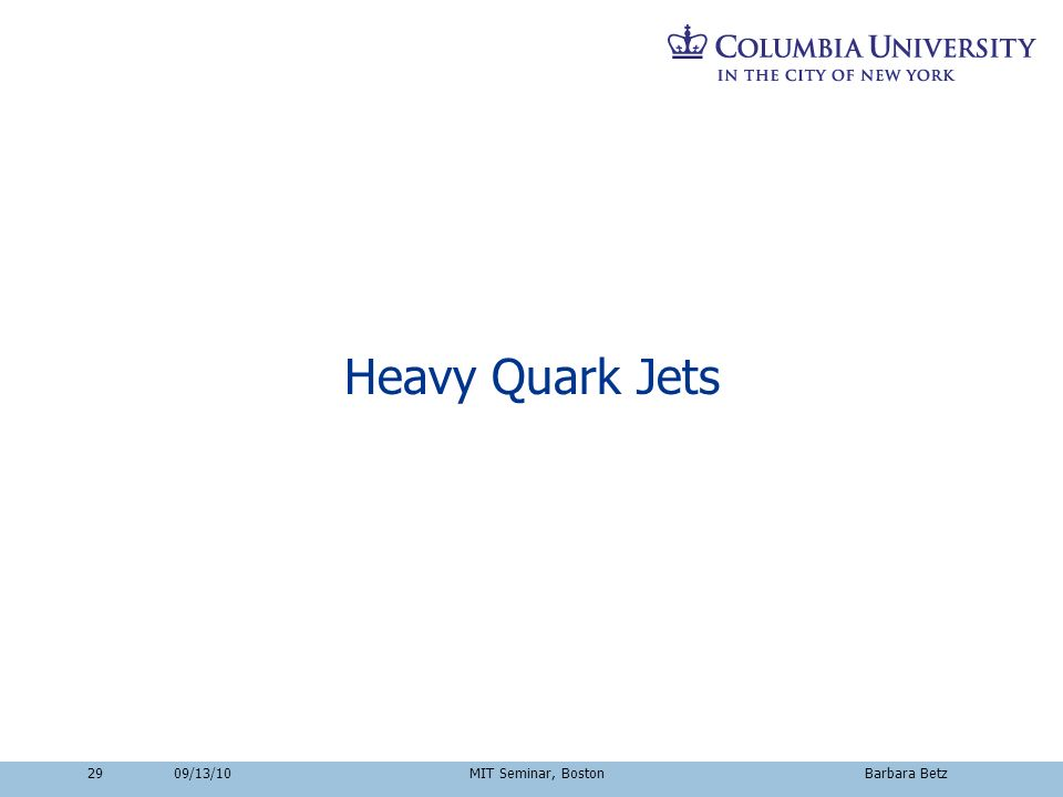 2909/13/10 MIT Seminar, Boston Barbara Betz Heavy Quark Jets