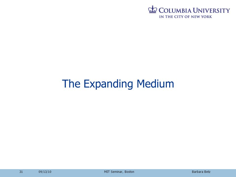 3109/13/10 MIT Seminar, Boston Barbara Betz The Expanding Medium