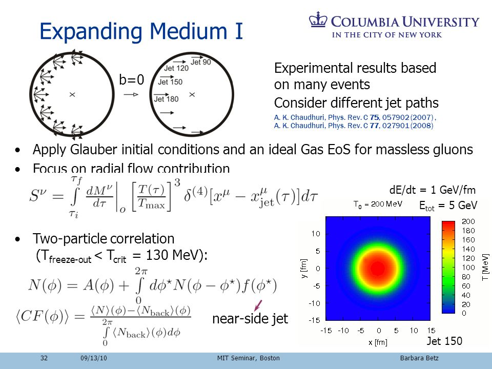 32 Expanding Medium I Consider different jet paths b=0 Apply Glauber initial conditions and an ideal Gas EoS for massless gluons Focus on radial flow