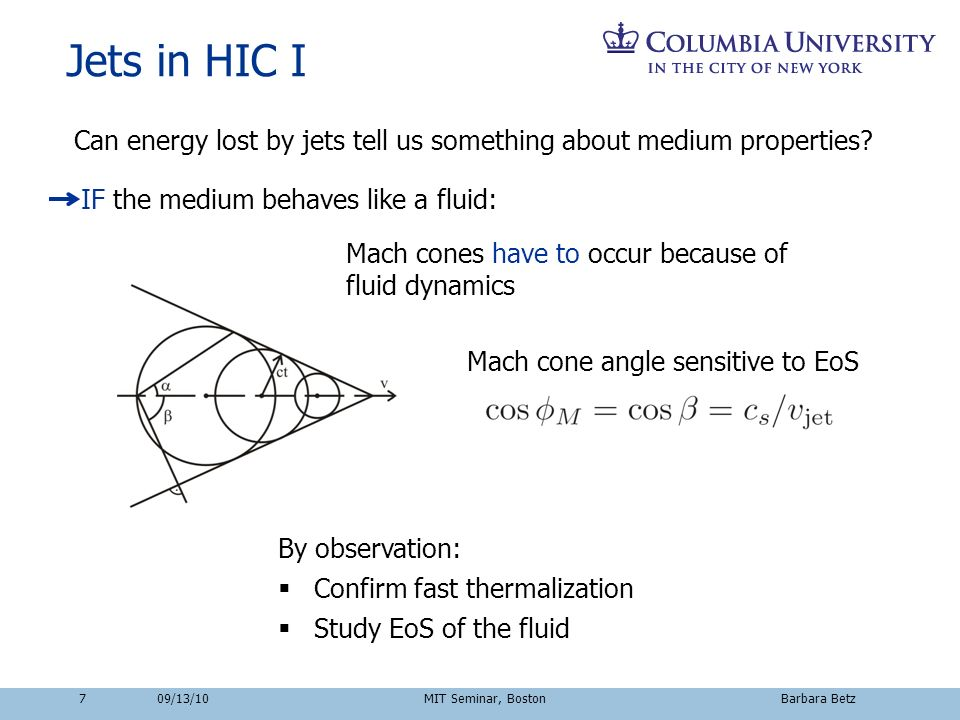 7 Jets in HIC I By observation: Confirm fast thermalization Study EoS of the fluid Mach cone angle sensitive to EoS Can energy lost by jets tell us so