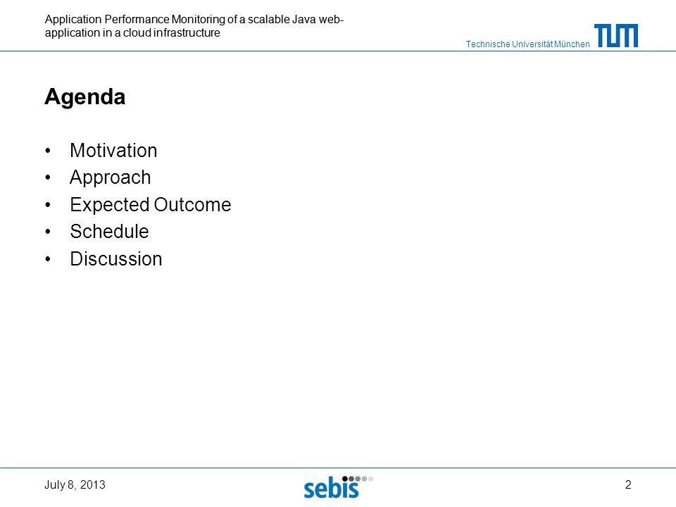 Technische Universität München Application Performance Monitoring of a scalable Java web- application in a cloud infrastructure Agenda Motivation Appr