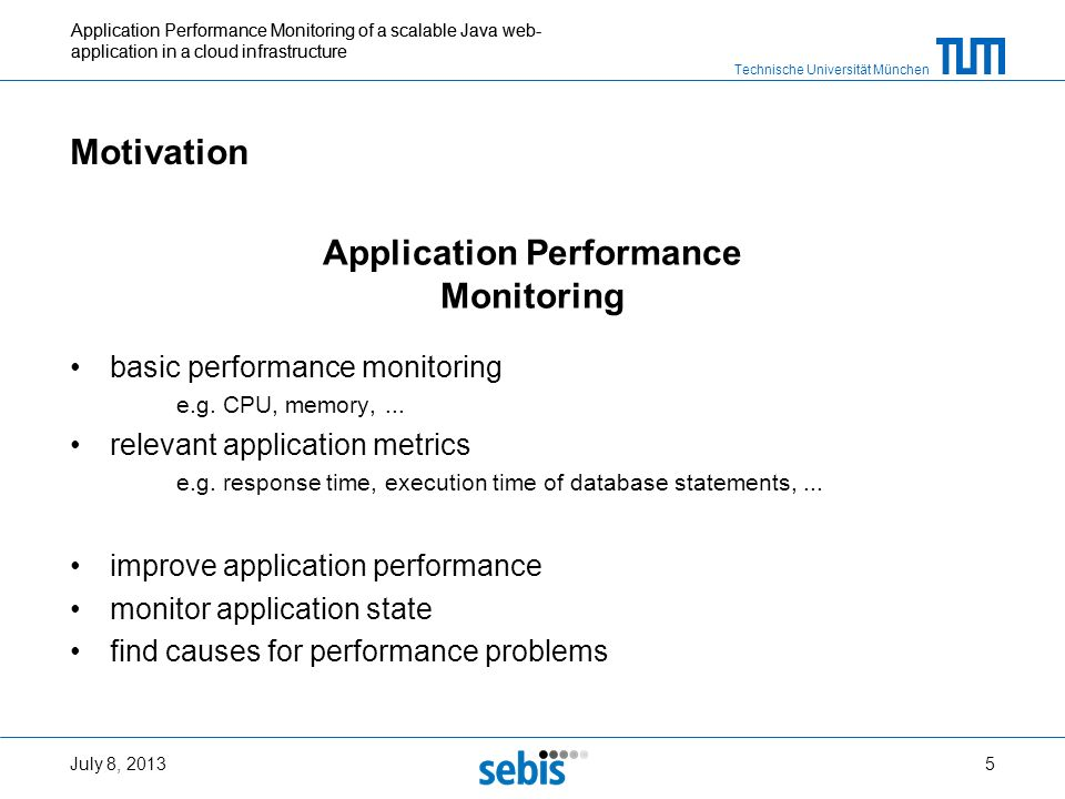 Technische Universität München Application Performance Monitoring of a scalable Java web- application in a cloud infrastructure Motivation basic perfo