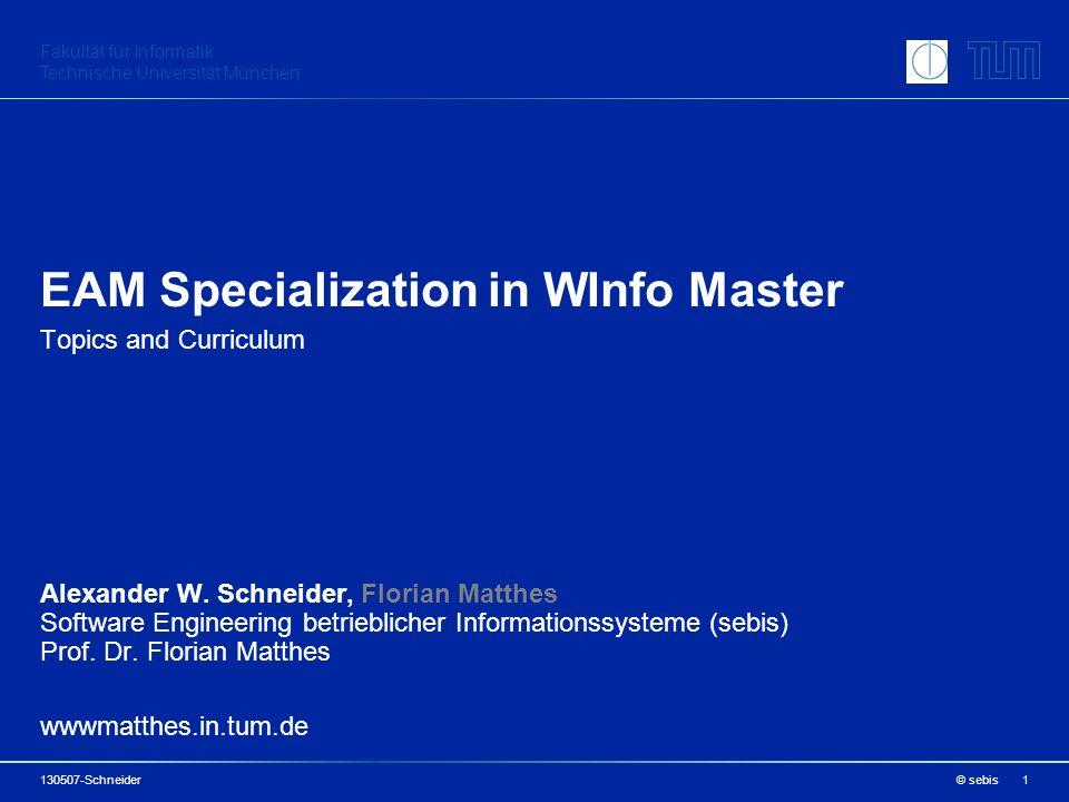 Fakultät für Informatik Technische Universität München EAM Specialization in WInfo Master Topics and Curriculum 1 Alexander W.