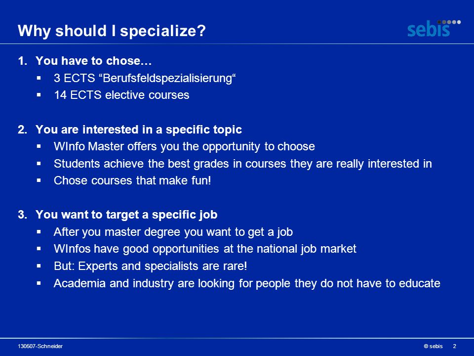 The EAM specialization consists of 3 modules Strategisches IT Management (SITM) [ 3 ECTS, Berufsfeldspez.] EAM Mini-Projekt [ 4 ECTS, elective course ] Guided research [10 ECTS, elective course ] The EAM specialization offers a unique mix of topics, contexts and methods Foundations Lecture (Professor and a CIO) Solving real industry problem Team work (at a company) Advancing scientific knowledge Single person working (with advisor) All needed ECTS are covered (exactly).