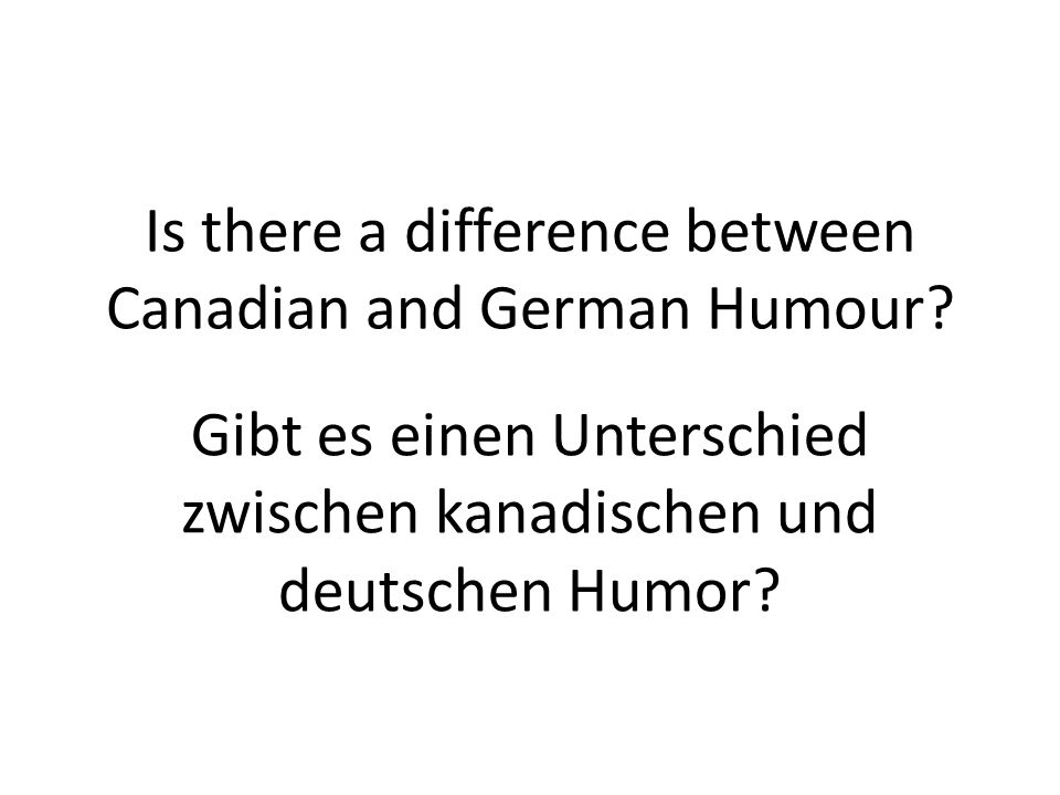 Is there a difference between Canadian and German Humour.