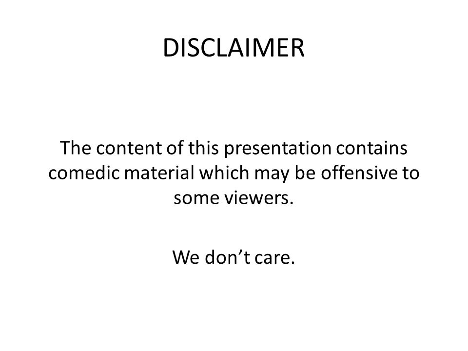The content of this presentation contains comedic material which may be offensive to some viewers.