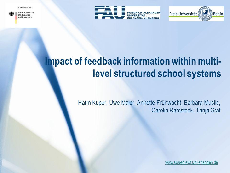 www.spaed.ewf.uni-erlangen.de Impact of feedback information within multi- level structured school systems Harm Kuper, Uwe Maier, Annette Frühwacht, Barbara Muslic, Carolin Ramsteck, Tanja Graf