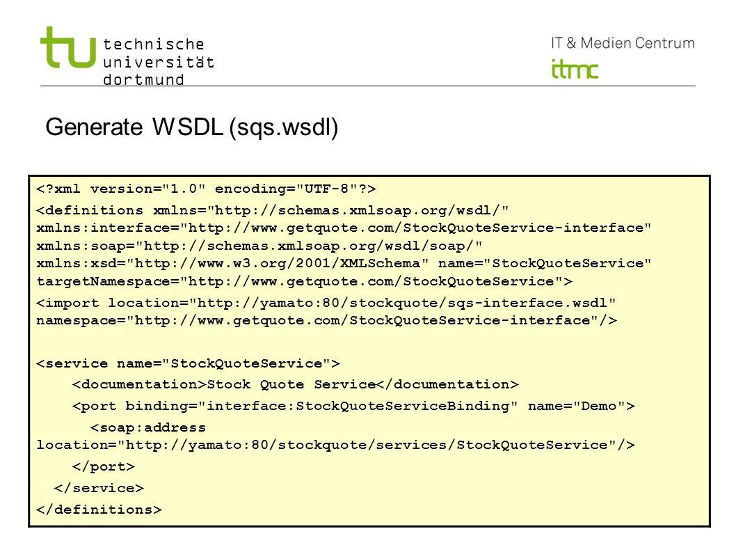 technische universität dortmund Generate WSDL (sqs.wsdl) Winter 2009/10 7 Stock Quote Service
