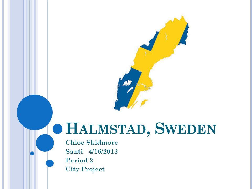H ALMSTAD, S WEDEN Chloe Skidmore Santi 4/16/2013 Period 2 City Project
