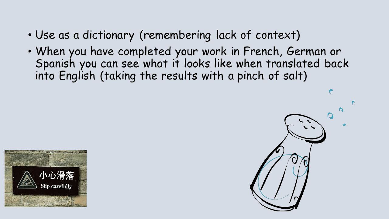 Use as a dictionary (remembering lack of context) When you have completed your work in French, German or Spanish you can see what it looks like when t