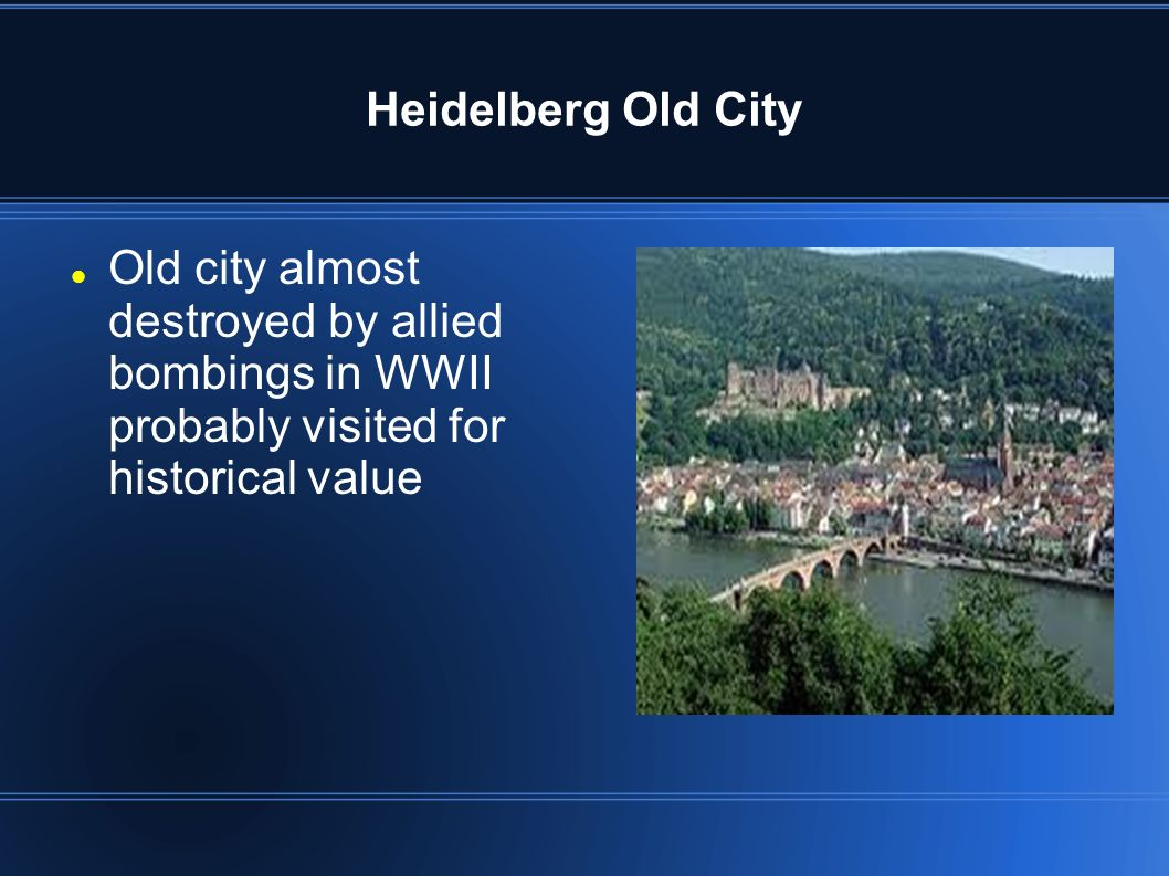 Heidelberg Old City Old city almost destroyed by allied bombings in WWII probably visited for historical value