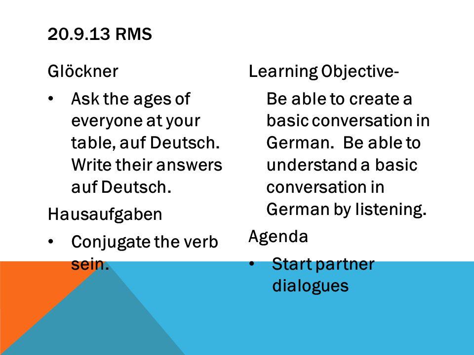 Glöckner Ask the ages of everyone at your table, auf Deutsch. Write their answers auf Deutsch. Hausaufgaben Conjugate the verb sein. Learning Objectiv