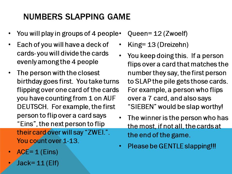 NUMBERS SLAPPING GAME You will play in groups of 4 people Each of you will have a deck of cards- you will divide the cards evenly among the 4 people T