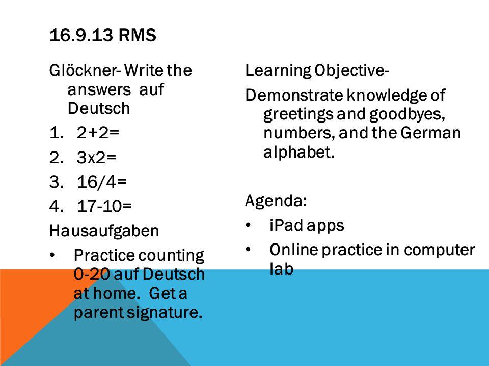 Glöckner- Write the answers auf Deutsch 1.2+2= 2.3x2= 3.16/4= 4.17-10= Hausaufgaben Practice counting 0-20 auf Deutsch at home. Get a parent signature