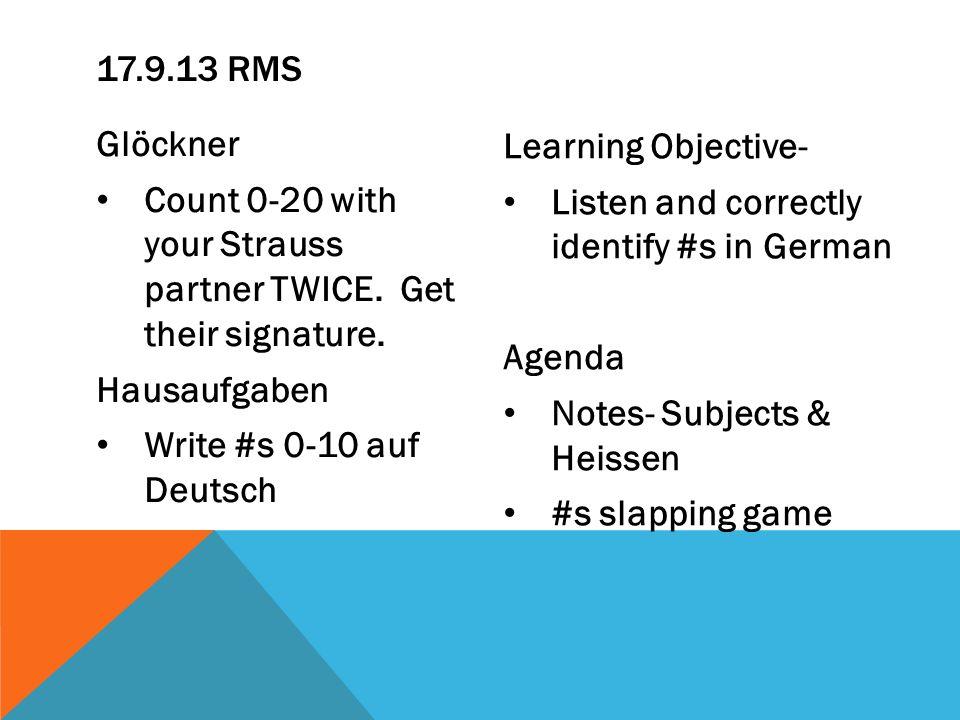 Glöckner Count 0-20 with your Strauss partner TWICE. Get their signature. Hausaufgaben Write #s 0-10 auf Deutsch Learning Objective- Listen and correc