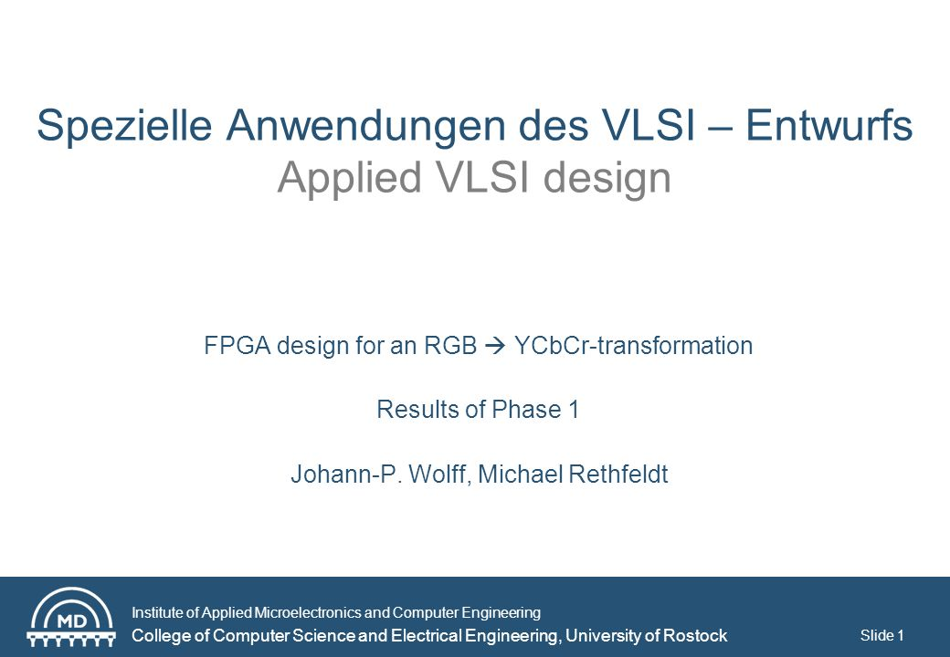 Institute of Applied Microelectronics and Computer Engineering College of Computer Science and Electrical Engineering, University of Rostock Slide 2 RGB YCbCr - transformation 3 Multiplications per color component Addition of 3 or 4 addends
