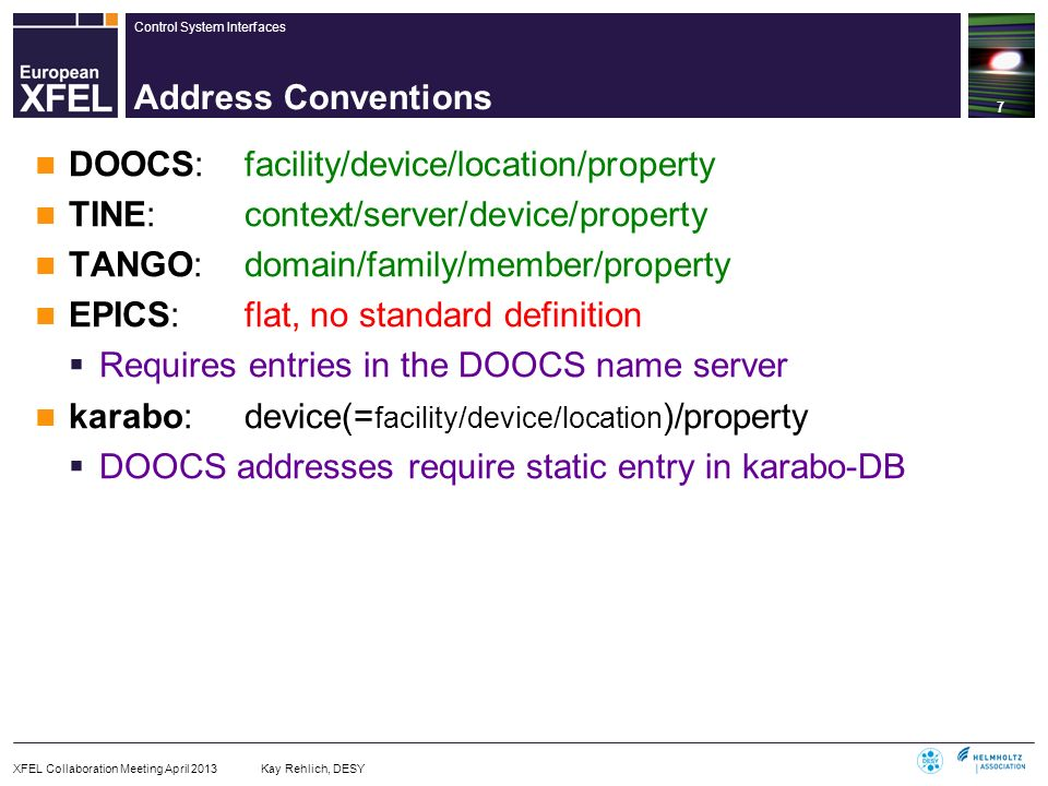 Control System Interfaces Address Conventions DOOCS: facility/device/location/property TINE:context/server/device/property TANGO:domain/family/member/