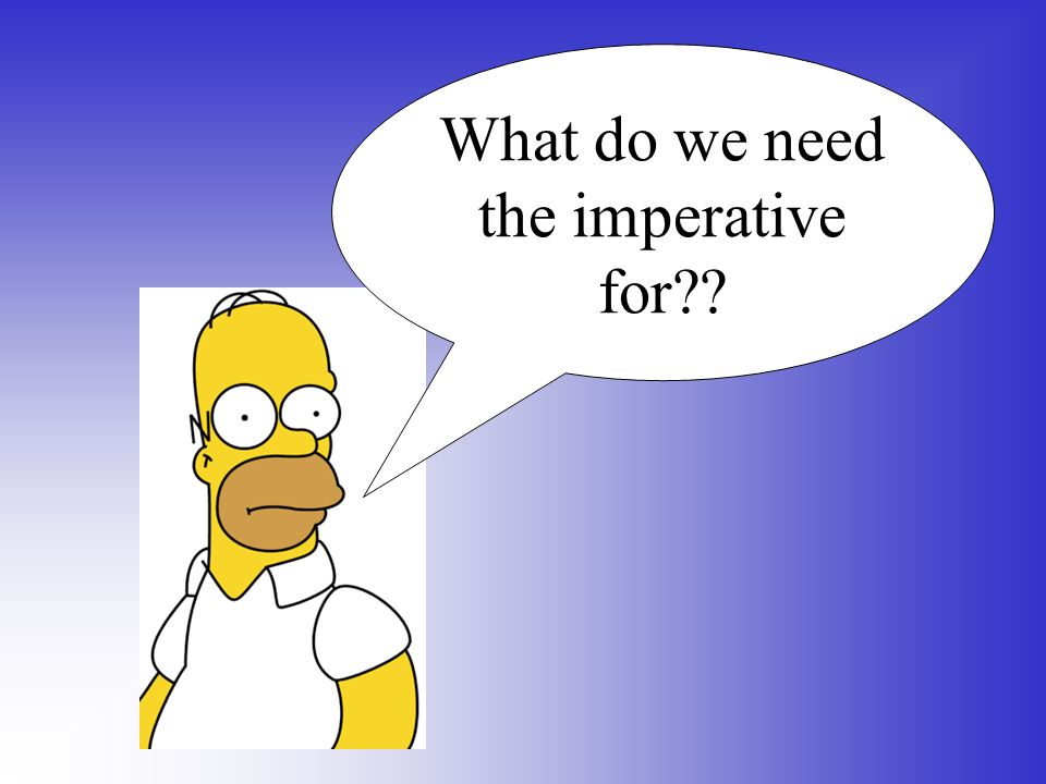 What do we need the imperative for??