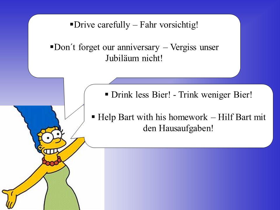 Drive carefully – Fahr vorsichtig. Don´t forget our anniversary – Vergiss unser Jubiläum nicht.