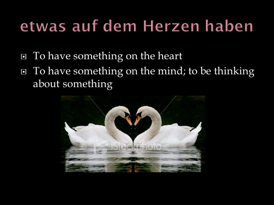 To have something on the heart To have something on the mind; to be thinking about something