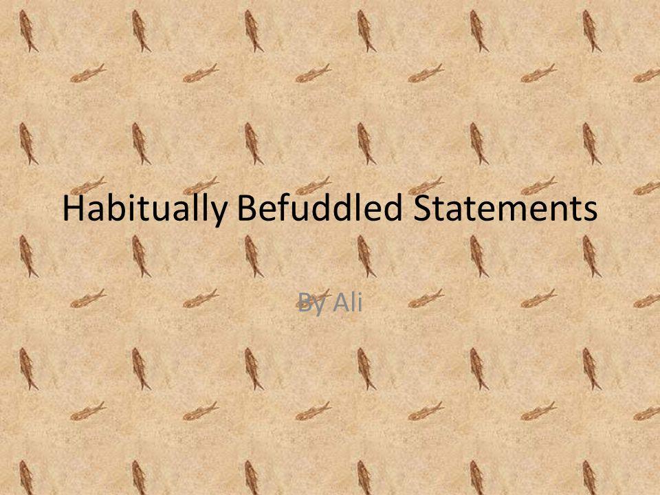 Habitually Befuddled Statements By Ali