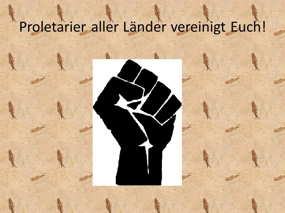 Proletarier aller Länder vereinigt Euch!