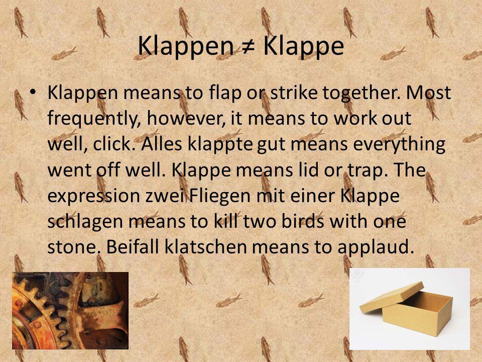 Klappen Klappe Klappen means to flap or strike together.