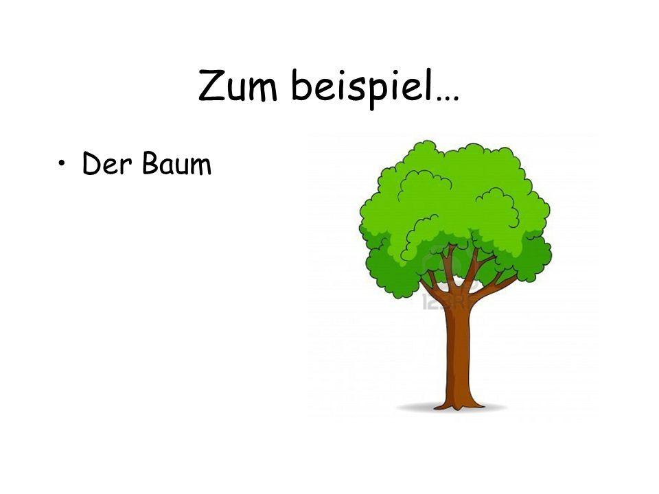Zum beispiel… Der Baum