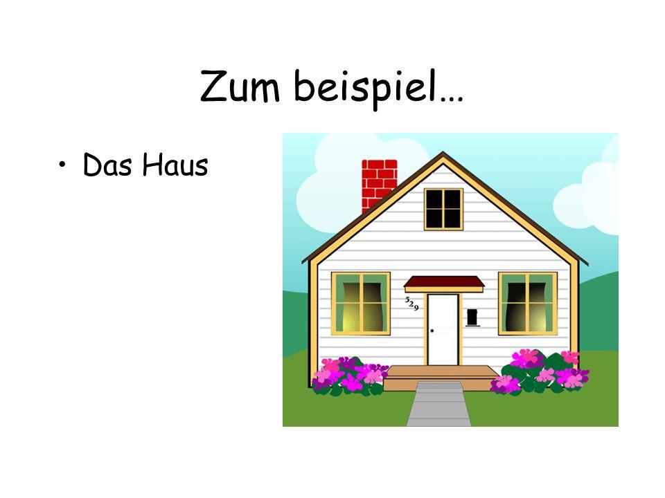Zum beispiel… Das Haus