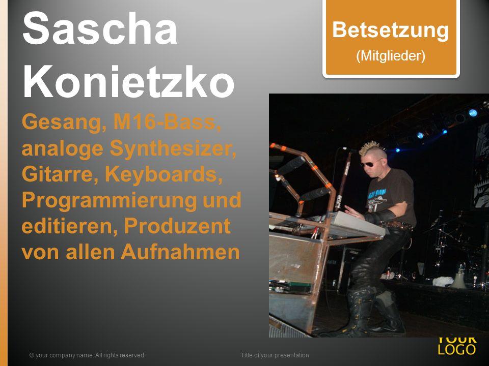 Sascha Konietzko Gesang, M16-Bass, analoge Synthesizer, Gitarre, Keyboards, Programmierung und editieren, Produzent von allen Aufnahmen © your company name.
