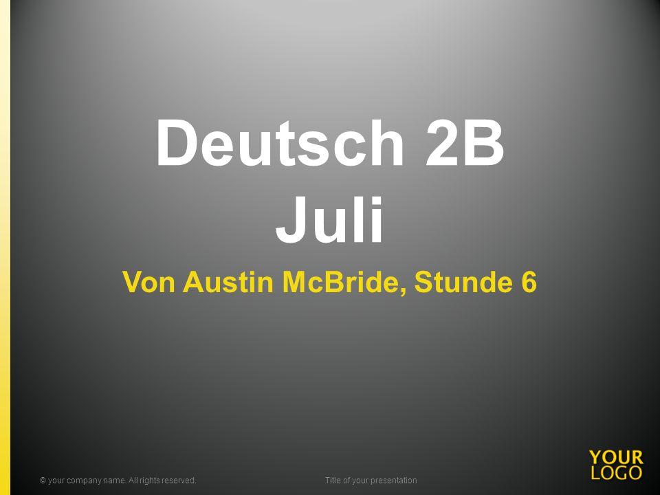 Deutsch 2B Juli Von Austin McBride, Stunde 6 © your company name.