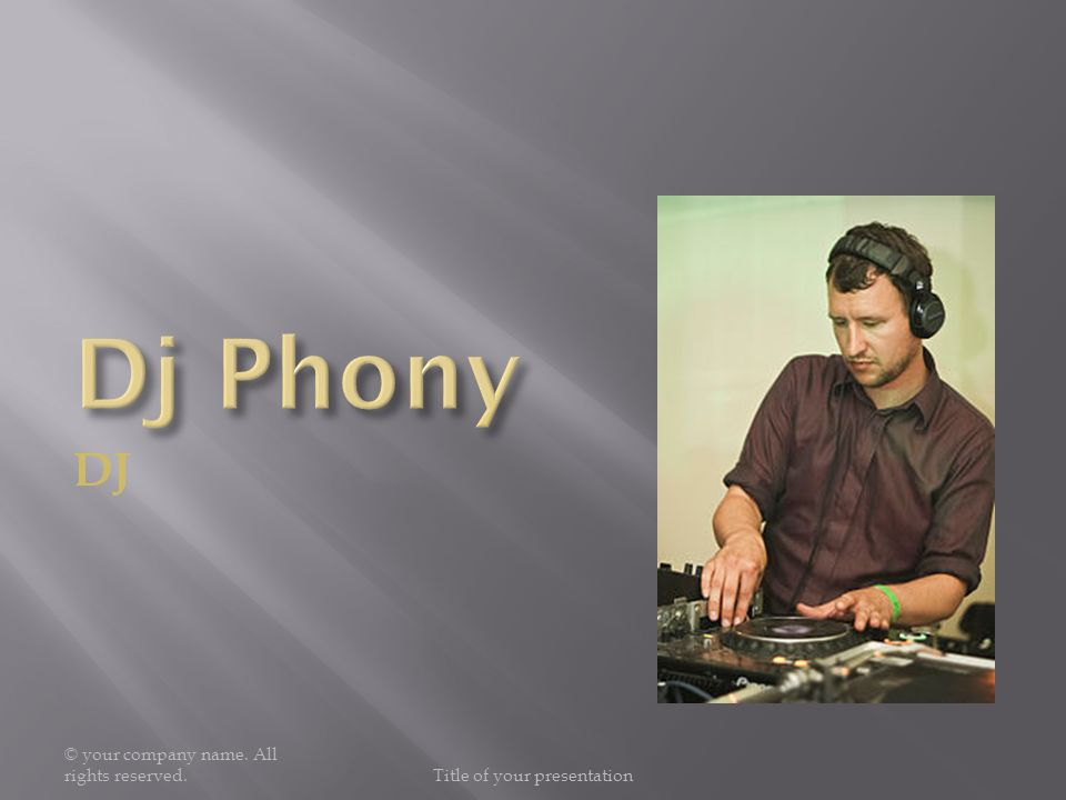 DJ © your company name. All rights reserved.Title of your presentation