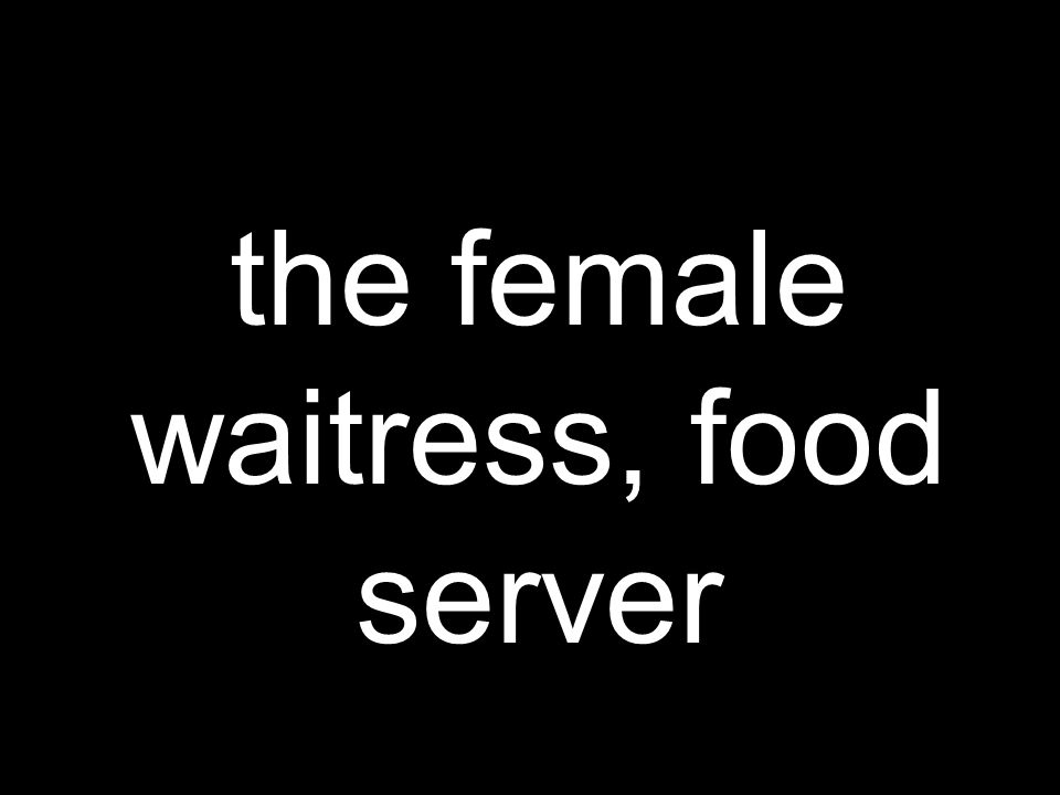 the female waitress, food server