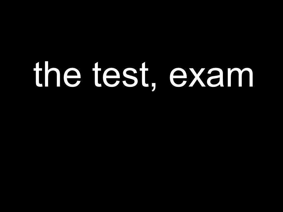 the test, exam