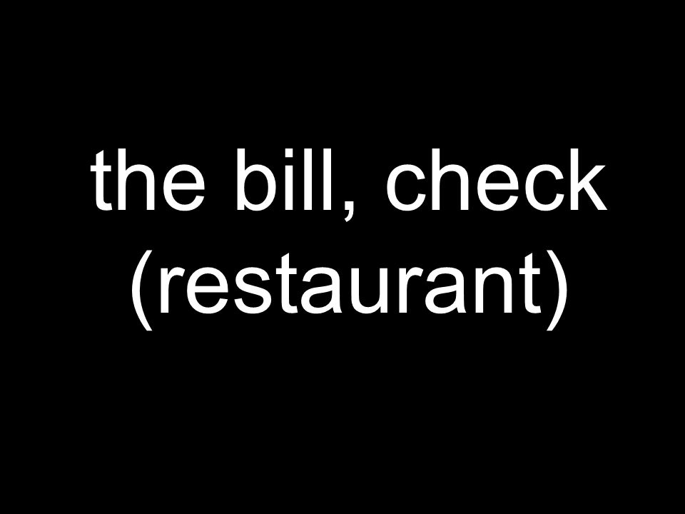 the bill, check (restaurant)