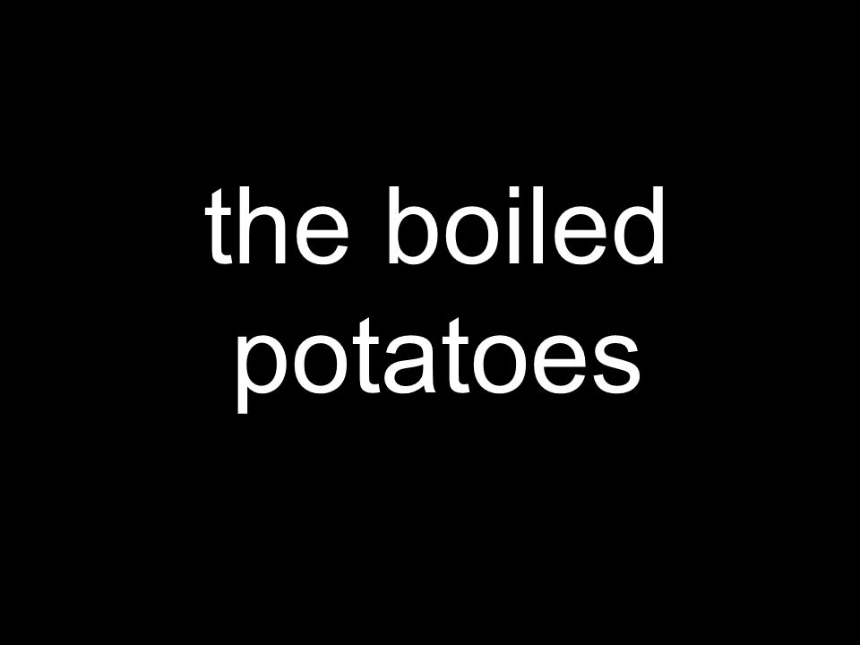 the boiled potatoes